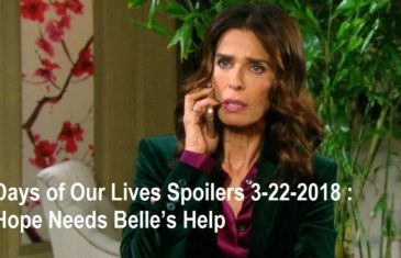 Days of Our Lives Spoilers 3-22-2018 : Hope Needs Belle's Help