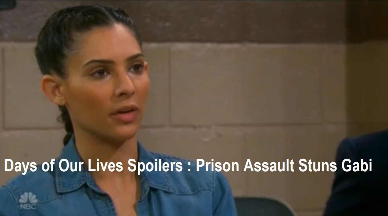 Days of Our Lives Spoilers : Prison Assault Stuns Gabi