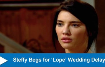 The Bold and the Beautiful Spoilers: Steffy Begs for 'Lope' Wedding Delay