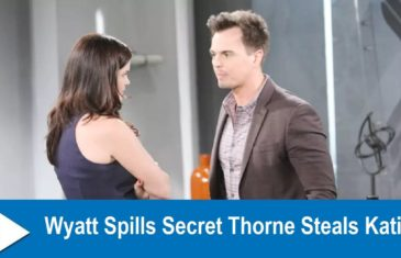 The Bold and the Beautiful Spoilers : Wyatt Spills Secret Thorne Steals Katie