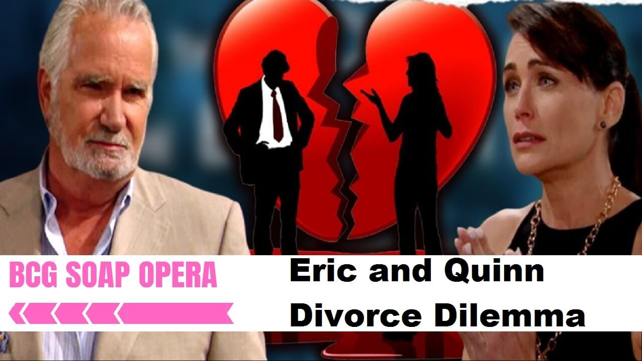 The Bold and the Beautiful Spoilers: Eric and Quinn Divorce Dilemma